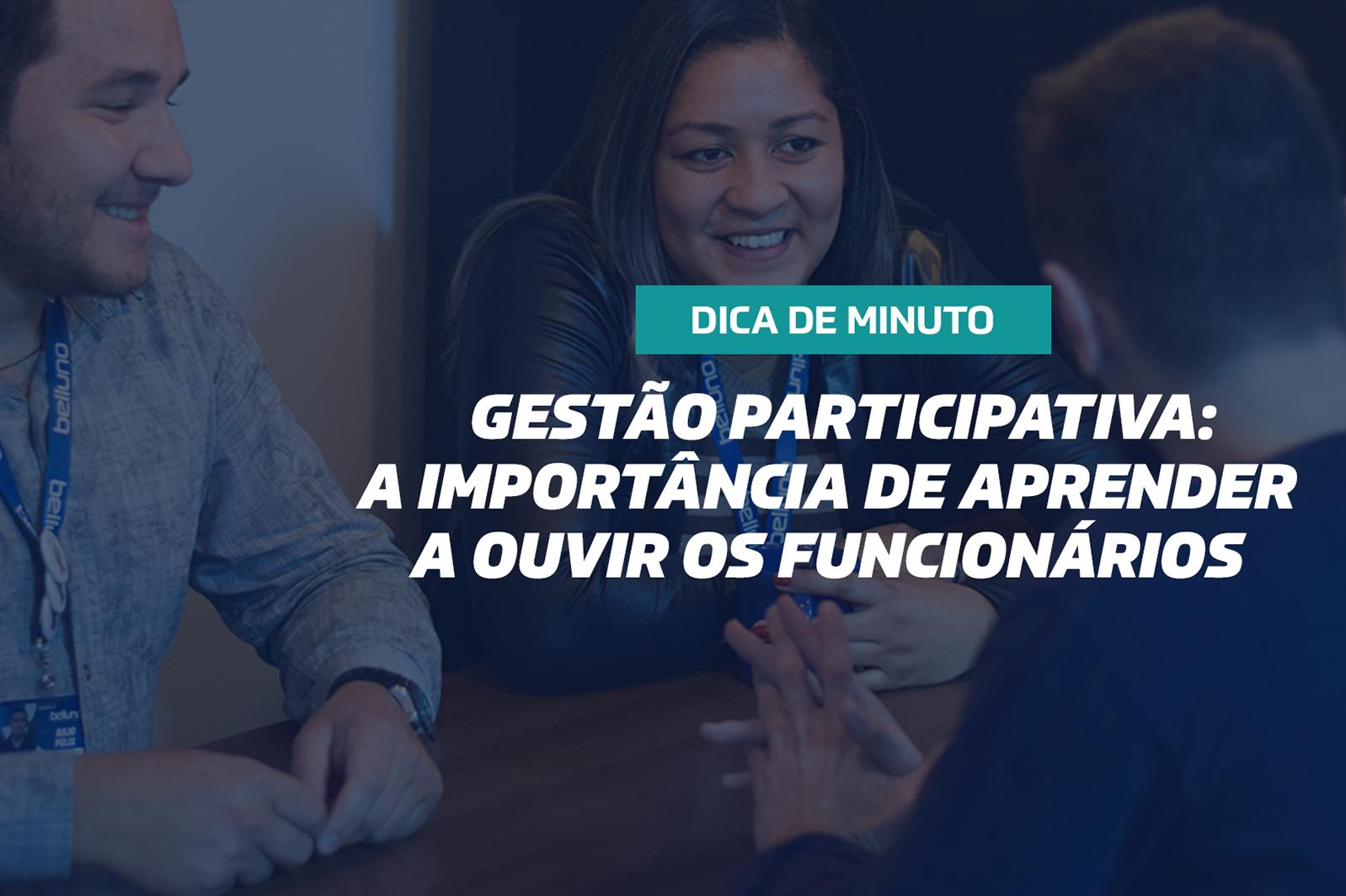 Gestão participativa: a importância de aprender a ouvir os funcionários