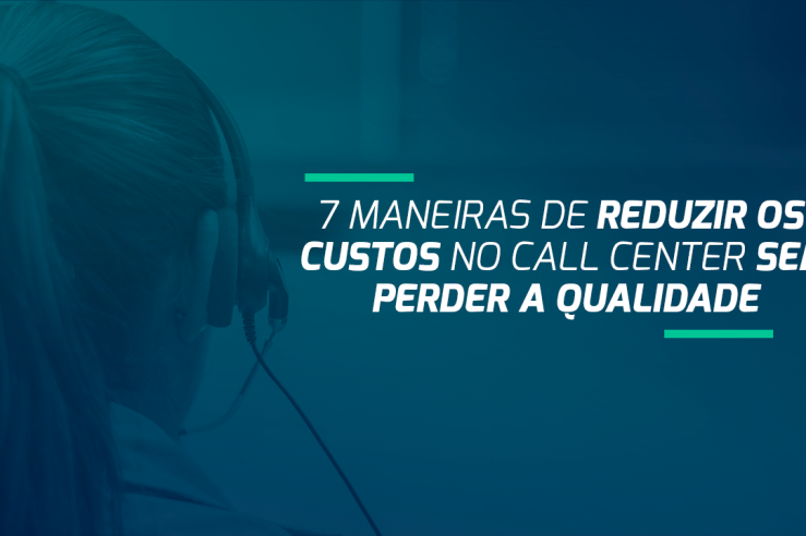 Como reduzir os custos do seu call center sem perder a qualidade?