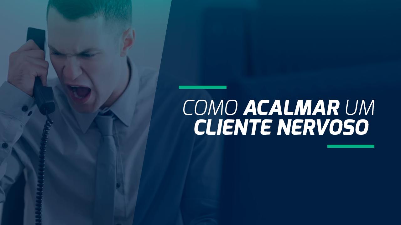 Saiba como acalmar um cliente nervoso
