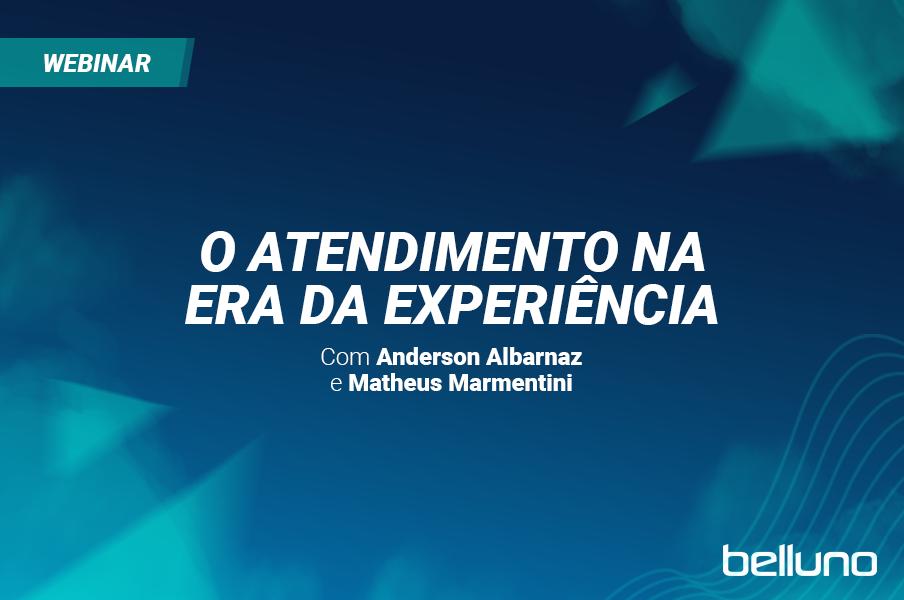 O atendimento na era da experiência • Live Matheus Marmentini e Anderson Albarnaz.
